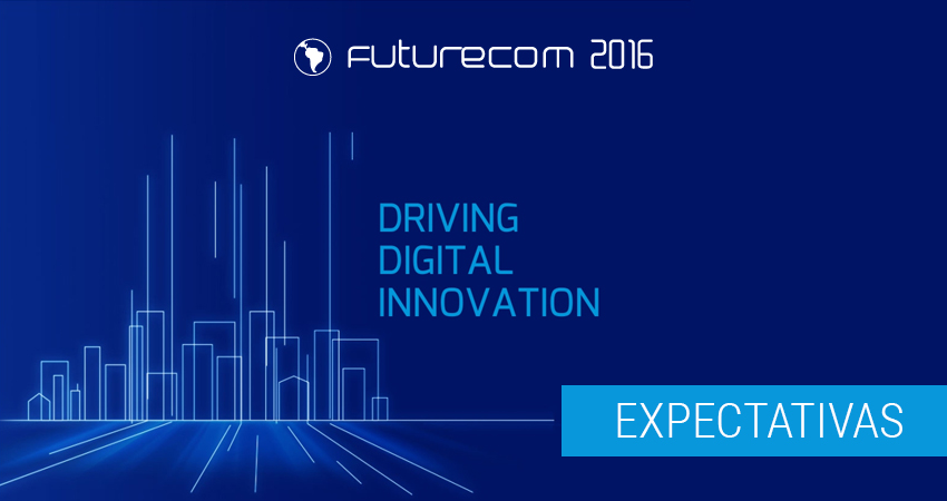 Futurecom 2016 – Expectativas