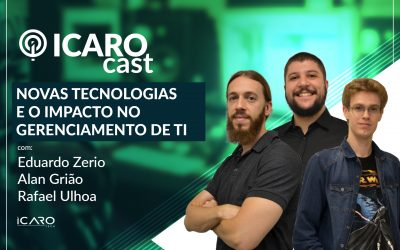 Novas tecnologias e impacto no gerenciamento de TI – IcaroCast #004