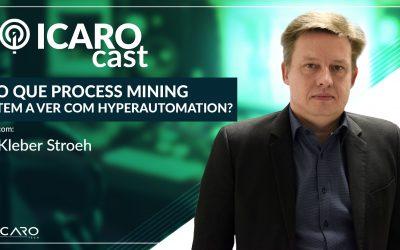 O que Process Mining tem a ver com Hyperautomation? – IcaroCast #006