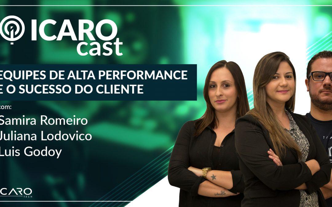 Equipes de alta performance e o sucesso do cliente – IcaroCast #007